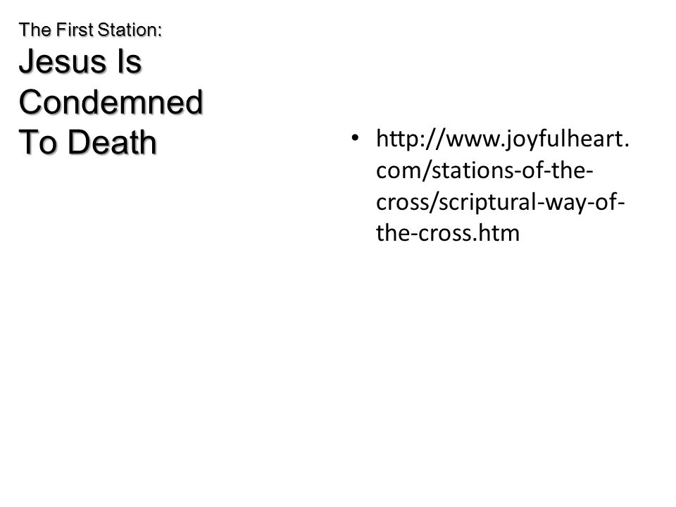The First Station: Jesus Is Condemned To Death http://www.joyfulheart.