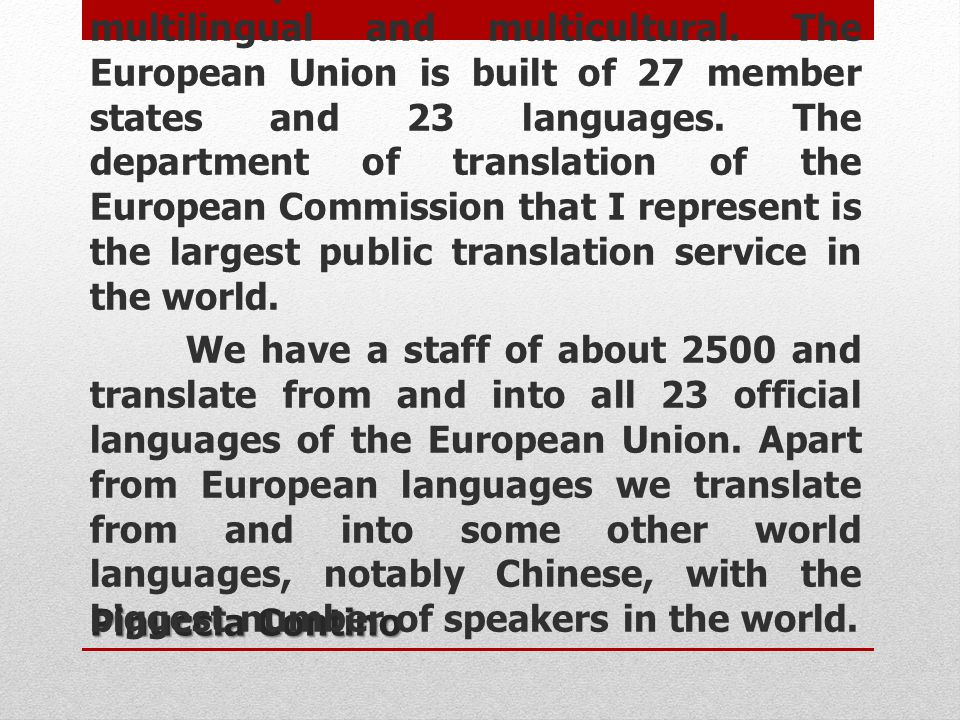 Pinuccia Contino Europe and Asia alike are multilingual and multicultural. The European Union is built of 27 member states and 23 languages. The depar