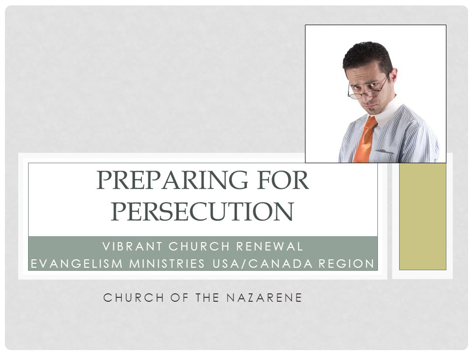 VIBRANT CHURCH RENEWAL EVANGELISM MINISTRIES USA/CANADA REGION CHURCH OF THE NAZARENE PREPARING FOR PERSECUTION