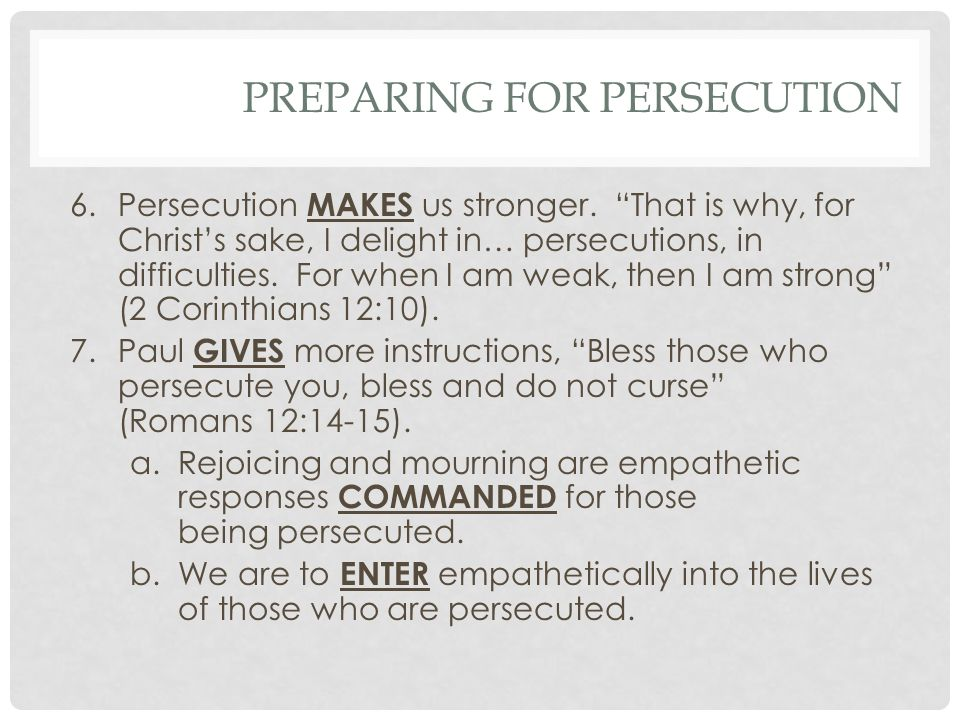 PREPARING FOR PERSECUTION 6.Persecution MAKES us stronger.