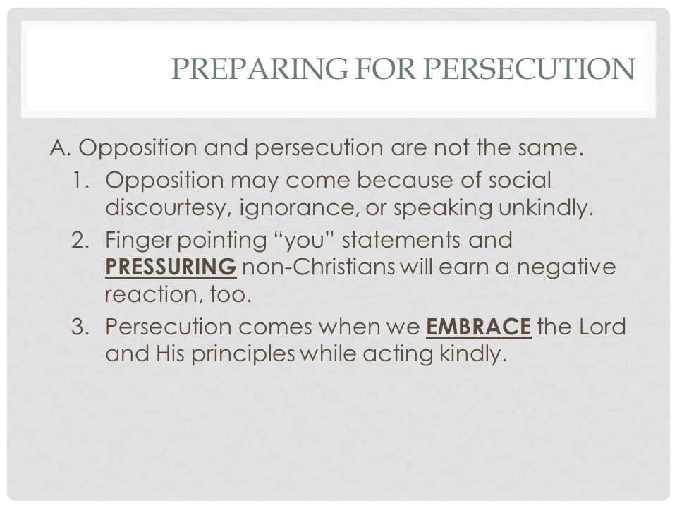 PREPARING FOR PERSECUTION A.Opposition and persecution are not the same.
