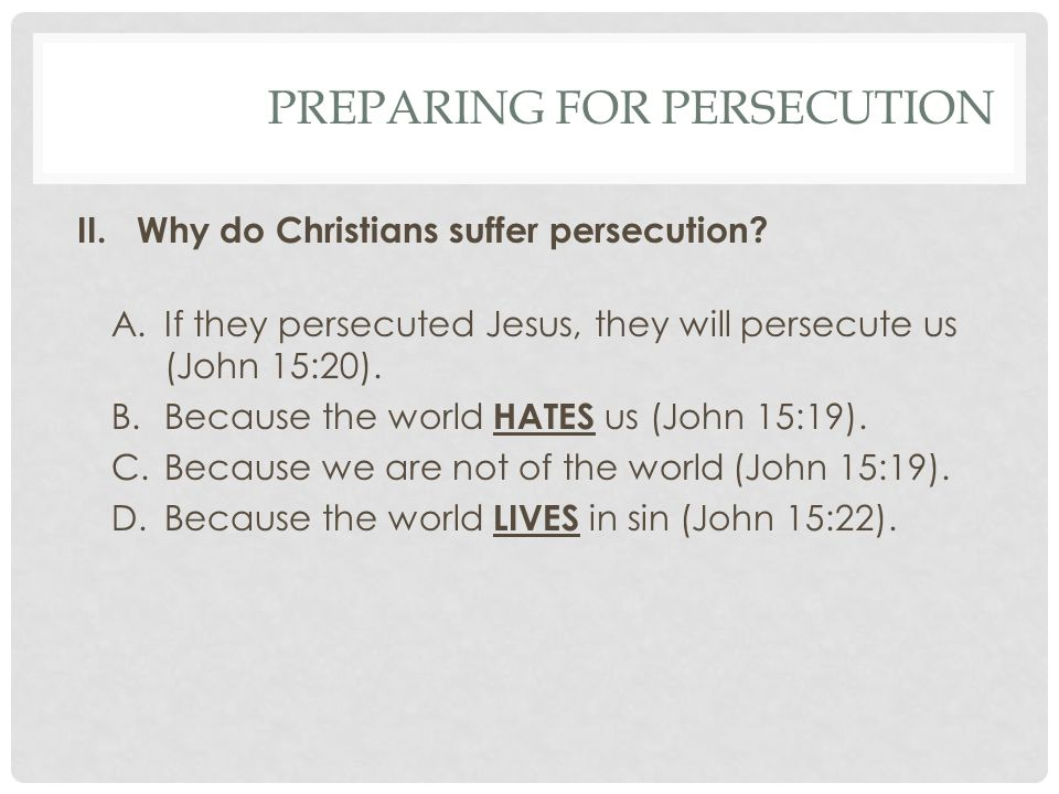 PREPARING FOR PERSECUTION II.Why do Christians suffer persecution.