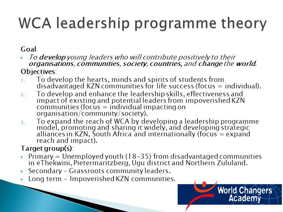 Goal To develop young leaders who will contribute positively to their organisations, communities, society, countries, and change the world.