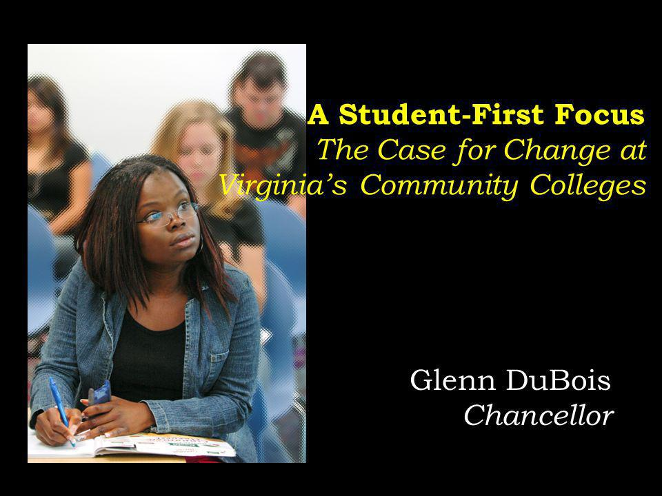 Glenn DuBois Chancellor A Student-First Focus The Case for Change at Virginias Community Colleges