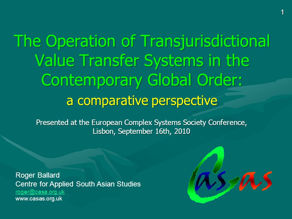 1 The Operation of Transjurisdictional Value Transfer Systems in the Contemporary Global Order: a comparative perspective Roger Ballard Centre for App