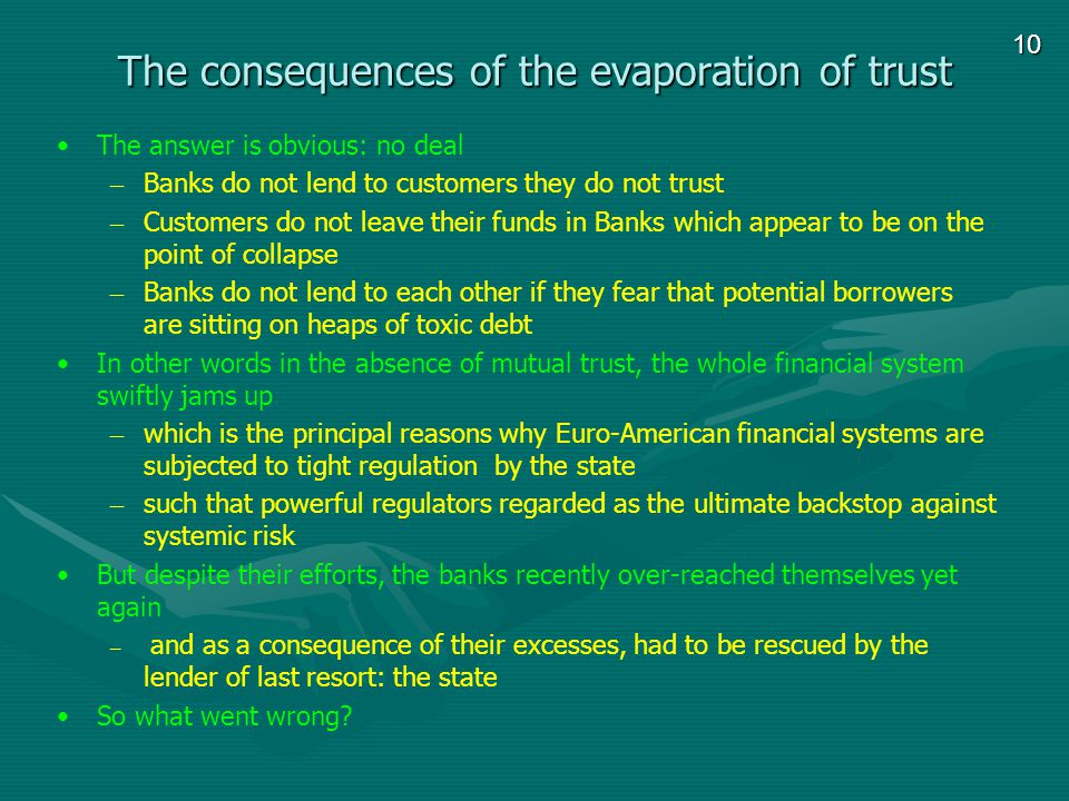 10 The consequences of the evaporation of trust The answer is obvious: no deal – Banks do not lend to customers they do not trust – Customers do not l