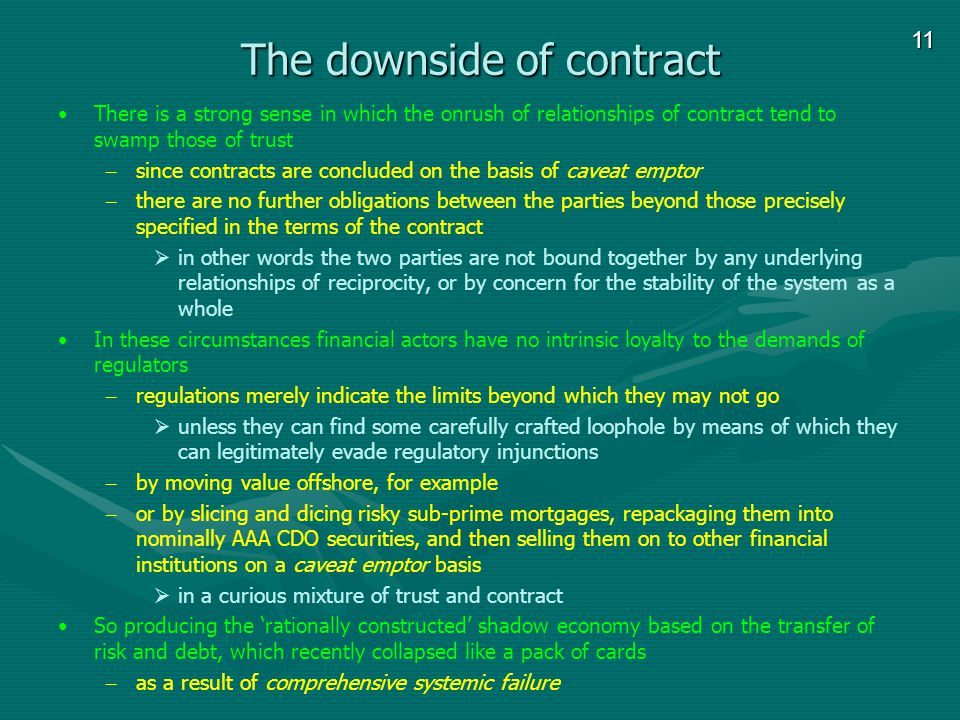11 The downside of contract There is a strong sense in which the onrush of relationships of contract tend to swamp those of trust – since contracts ar