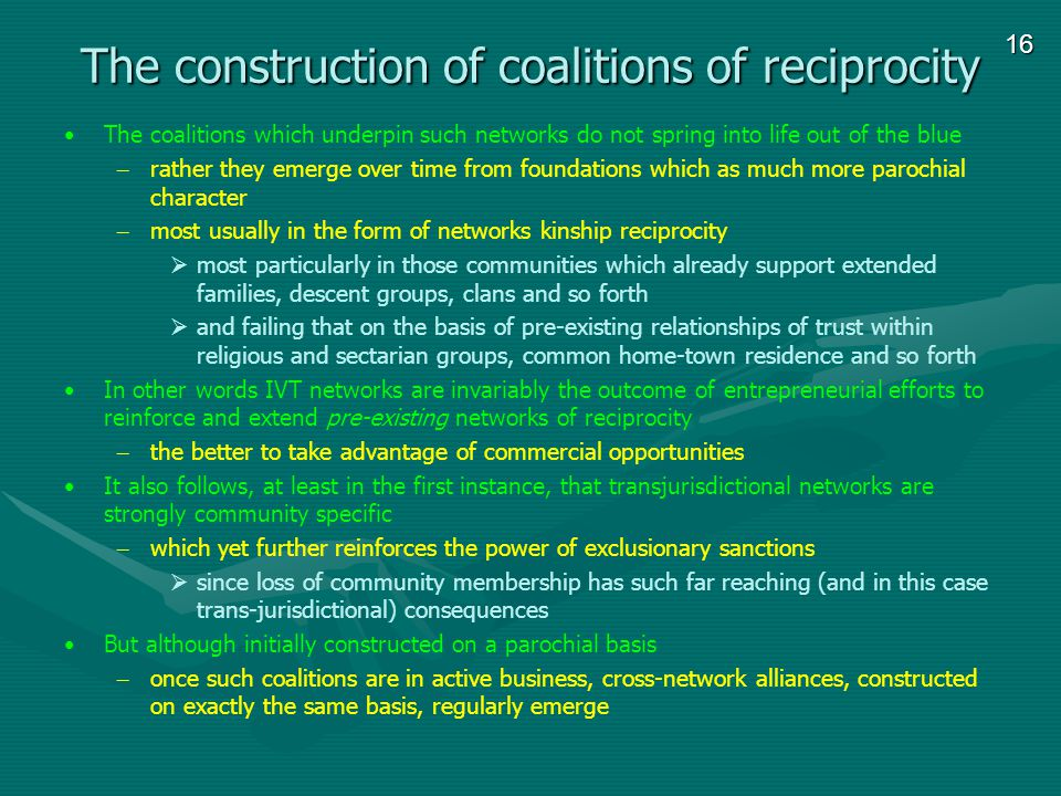 16 The construction of coalitions of reciprocity The coalitions which underpin such networks do not spring into life out of the blue – rather they eme