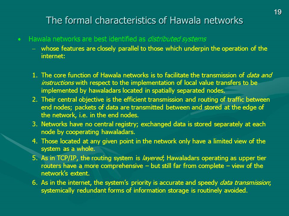 19 The formal characteristics of Hawala networks Hawala networks are best identified as distributed systems – whose features are closely parallel to t
