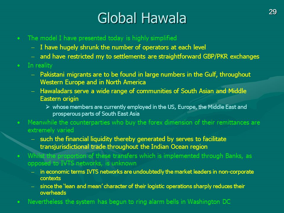 29 Global Hawala The model I have presented today is highly simplified – I have hugely shrunk the number of operators at each level – and have restric