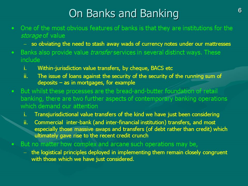 6 On Banks and Banking One of the most obvious features of banks is that they are institutions for the storage of value – so obviating the need to sta