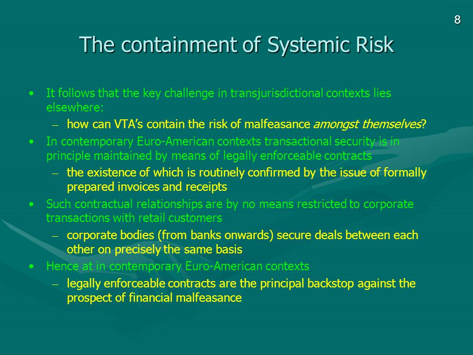 8 The containment of Systemic Risk It follows that the key challenge in transjurisdictional contexts lies elsewhere: – how can VTAs contain the risk o