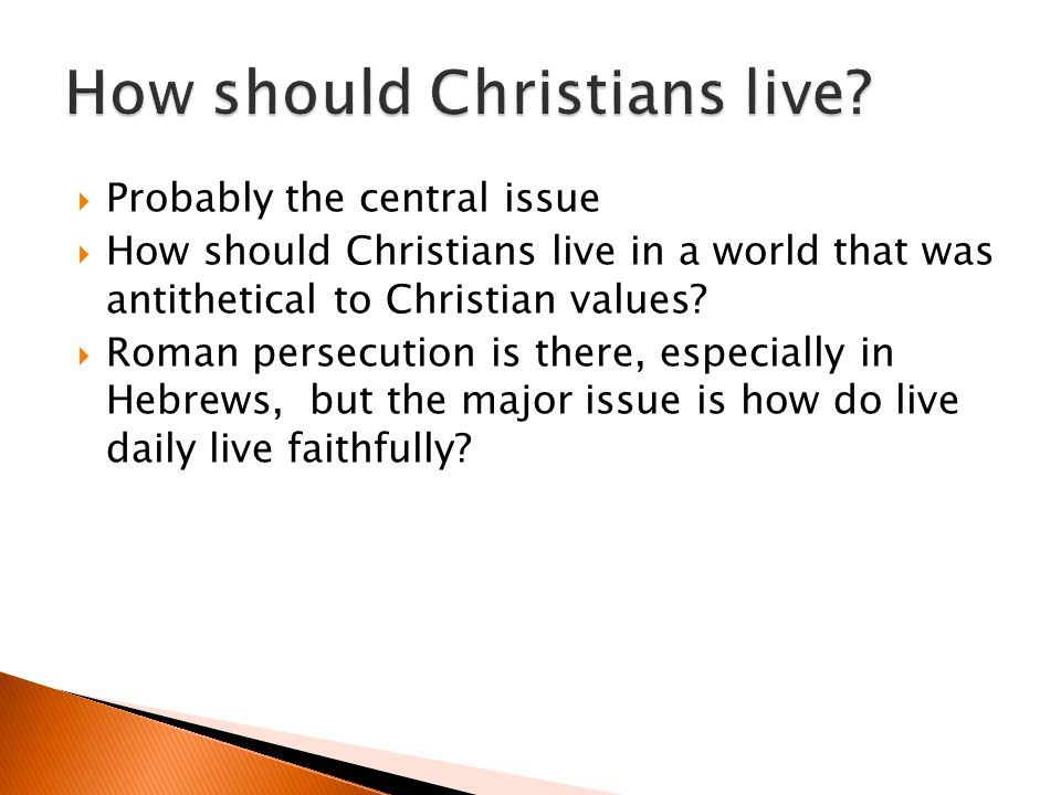 Probably the central issue How should Christians live in a world that was antithetical to Christian values.