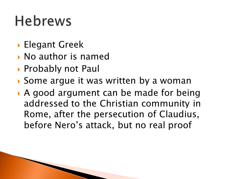 Elegant Greek No author is named Probably not Paul Some argue it was written by a woman A good argument can be made for being addressed to the Christi