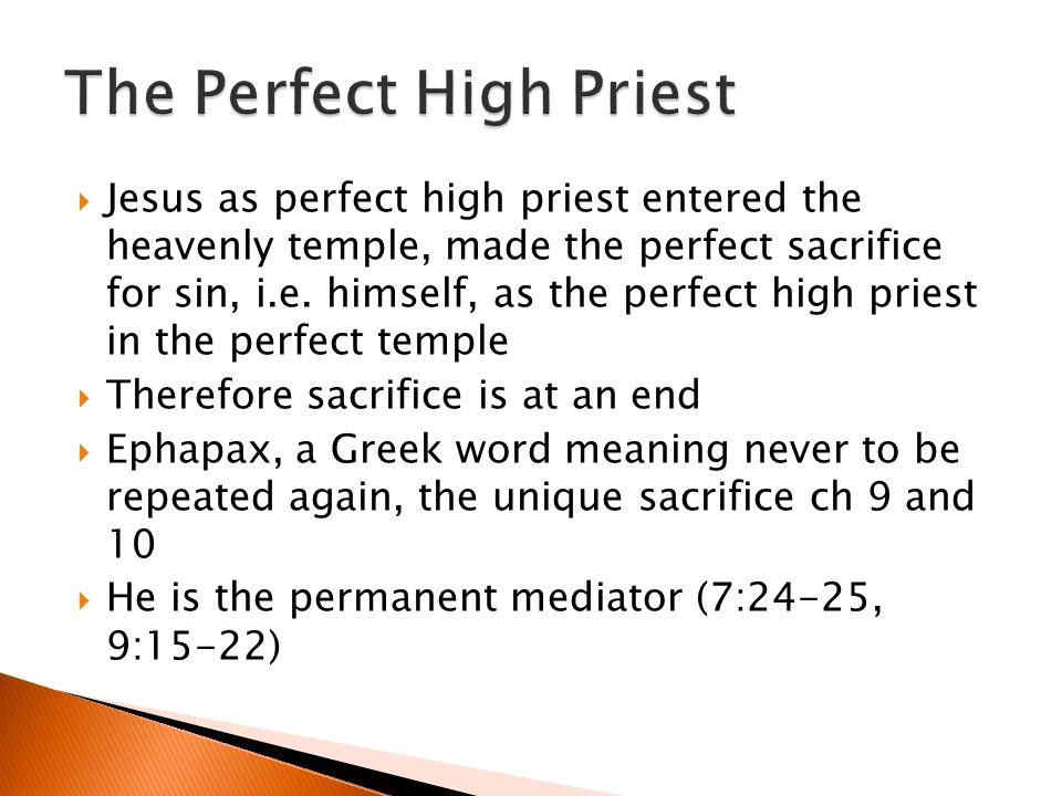 Jesus as perfect high priest entered the heavenly temple, made the perfect sacrifice for sin, i.e.