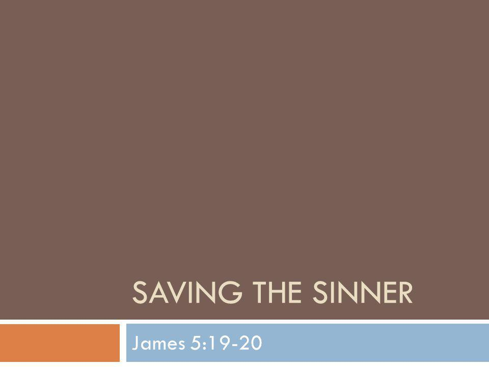 SAVING THE SINNER James 5:19-20