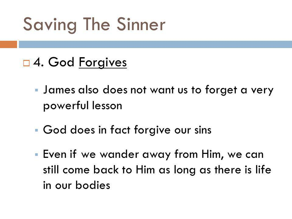 Saving The Sinner 4. God Forgives James also does not want us to forget a very powerful lesson God does in fact forgive our sins Even if we wander awa