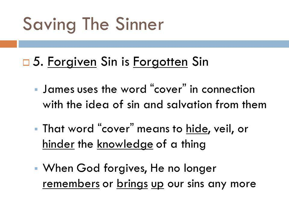 Saving The Sinner 5. Forgiven Sin is Forgotten Sin James uses the word cover in connection with the idea of sin and salvation from them That word cove