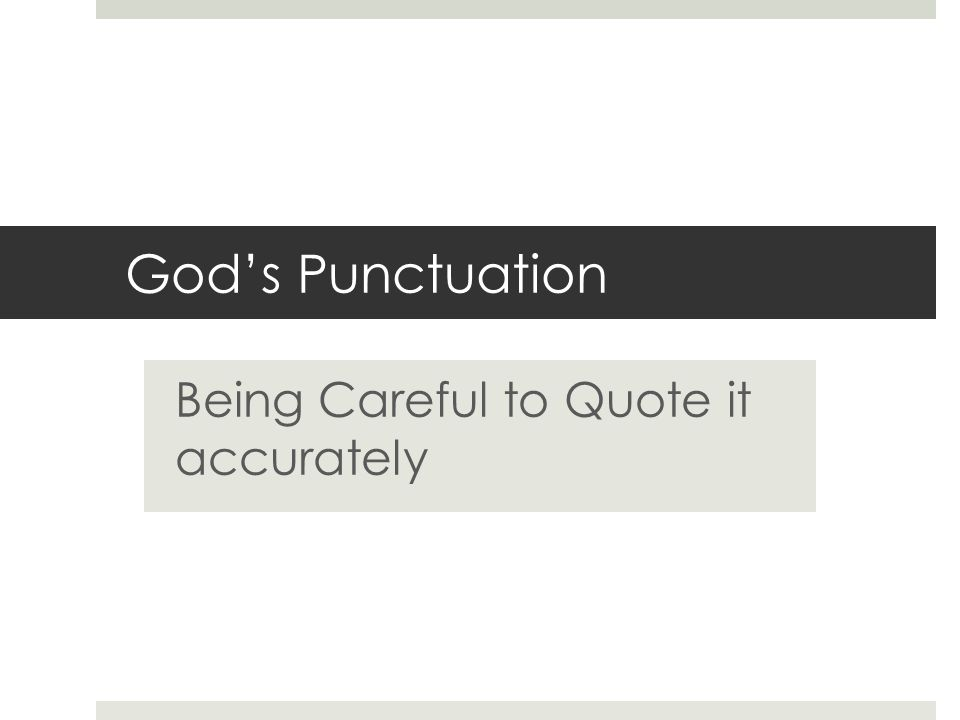Gods Punctuation Being Careful to Quote it accurately