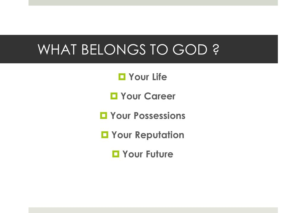 WHAT BELONGS TO GOD Your Life Your Career Your Possessions Your Reputation Your Future