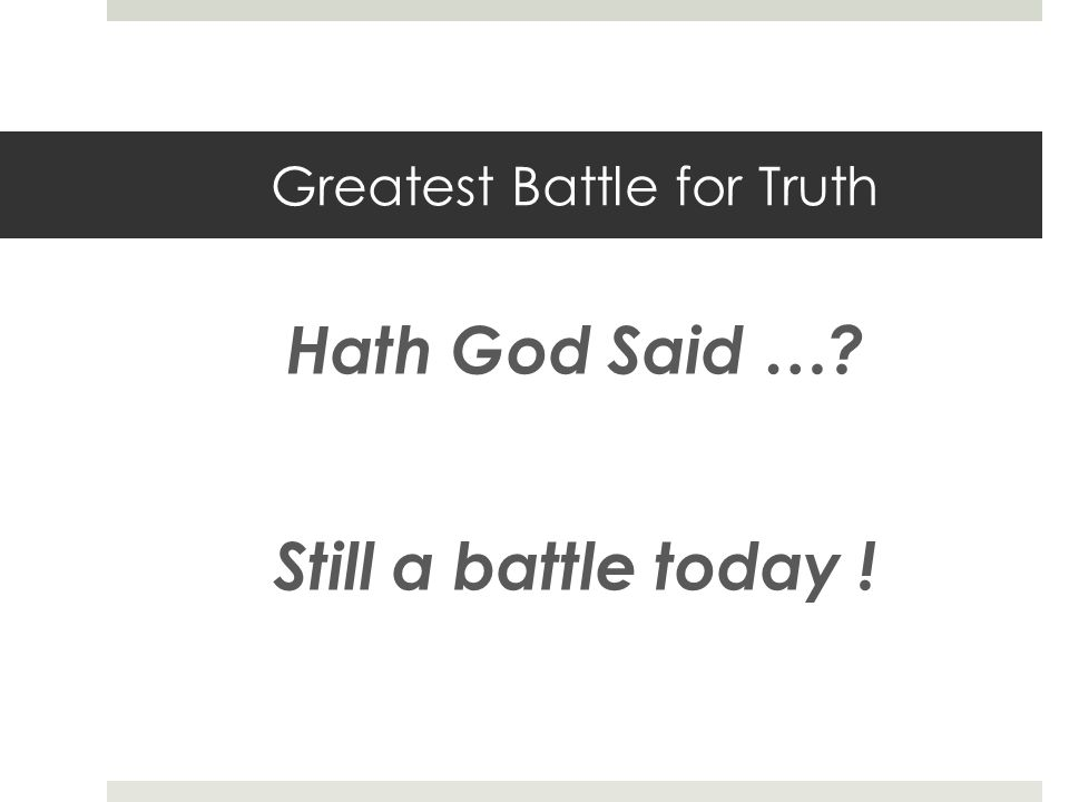 Greatest Battle for Truth Hath God Said … Still a battle today !