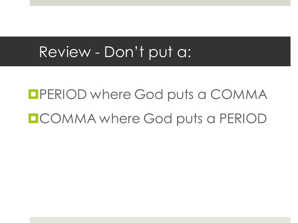 Review - Dont put a: PERIOD where God puts a COMMA COMMA where God puts a PERIOD