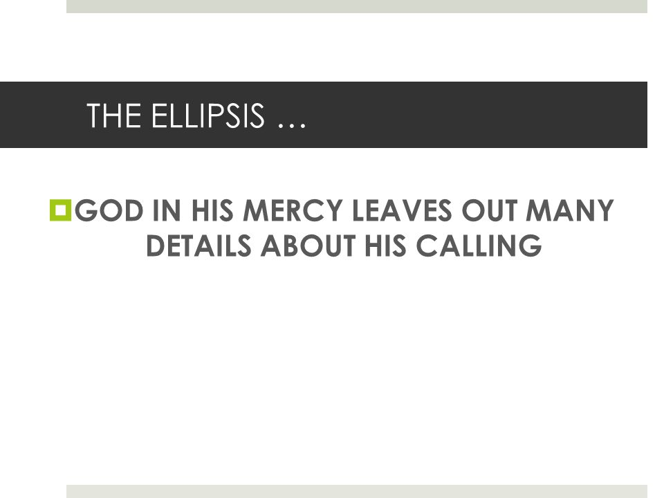 THE ELLIPSIS … GOD IN HIS MERCY LEAVES OUT MANY DETAILS ABOUT HIS CALLING