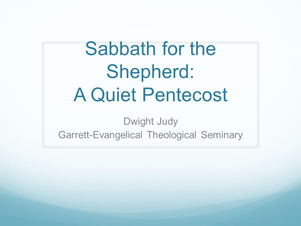 Sabbath for the Shepherd: A Quiet Pentecost Dwight Judy Garrett-Evangelical Theological Seminary