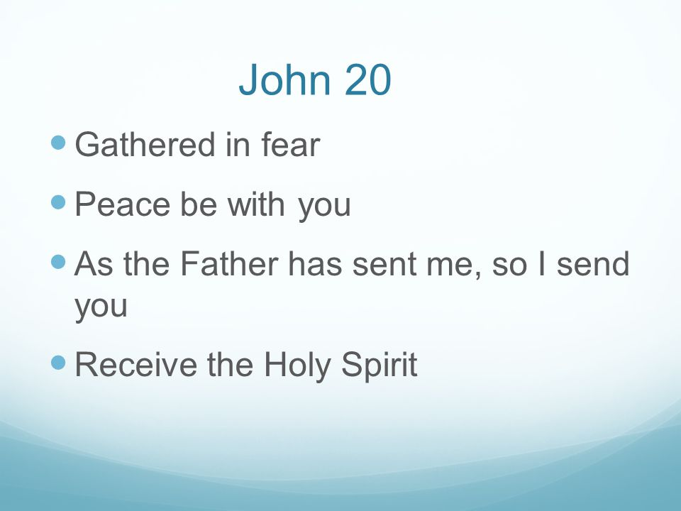 John 20 Gathered in fear Peace be with you As the Father has sent me, so I send you Receive the Holy Spirit