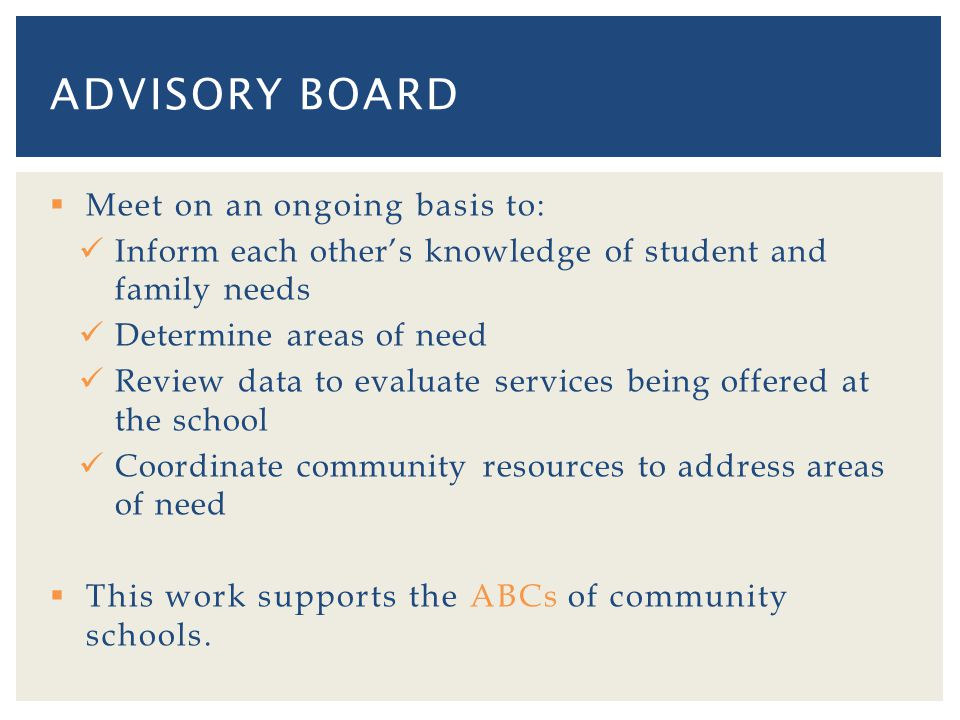 Meet on an ongoing basis to: Inform each others knowledge of student and family needs Determine areas of need Review data to evaluate services being offered at the school Coordinate community resources to address areas of need This work supports the ABCs of community schools.