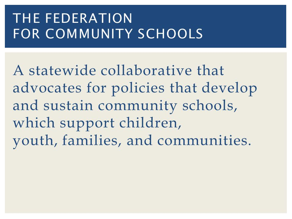 A statewide collaborative that advocates for policies that develop and sustain community schools, which support children, youth, families, and communities.