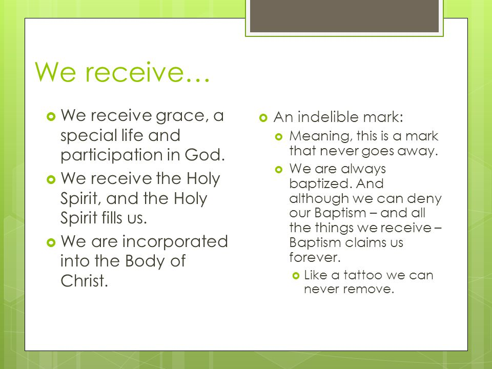 We receive… We receive grace, a special life and participation in God.