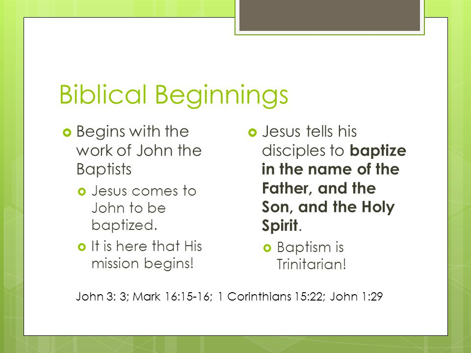 Biblical Beginnings Begins with the work of John the Baptists Jesus comes to John to be baptized.