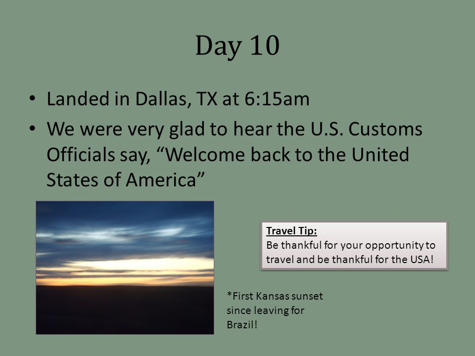Day 10 Landed in Dallas, TX at 6:15am We were very glad to hear the U.S.