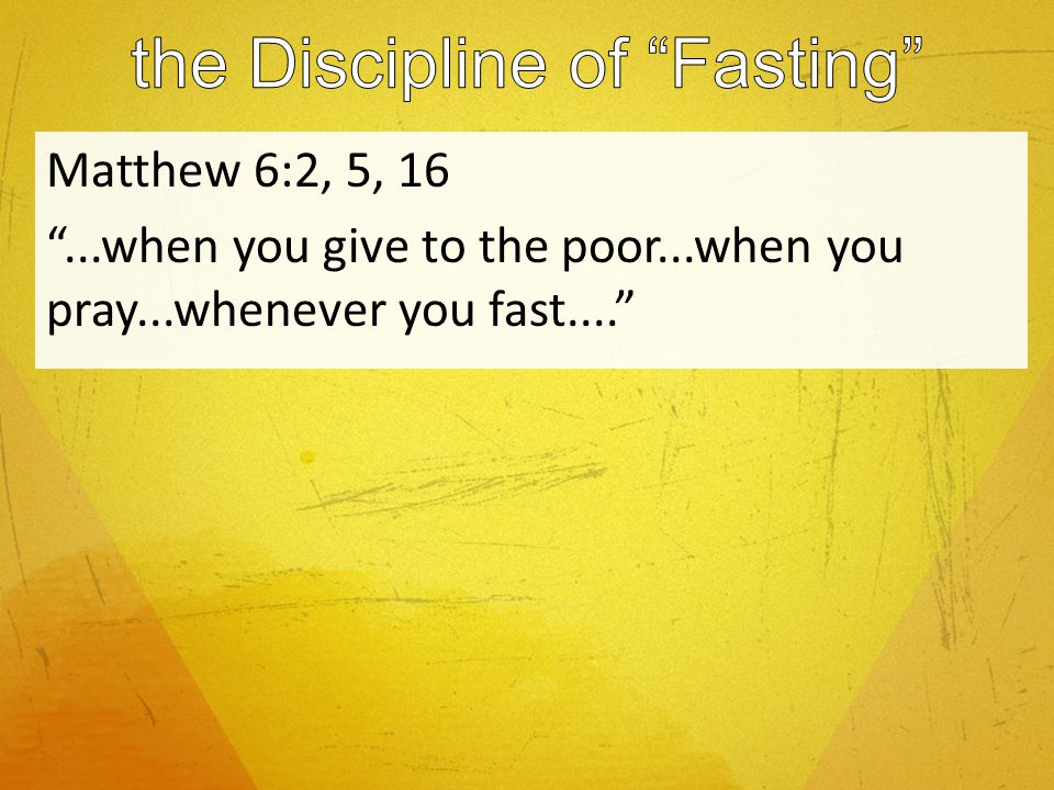 Matthew 6:2, 5, 16...when you give to the poor...when you pray...whenever you fast....
