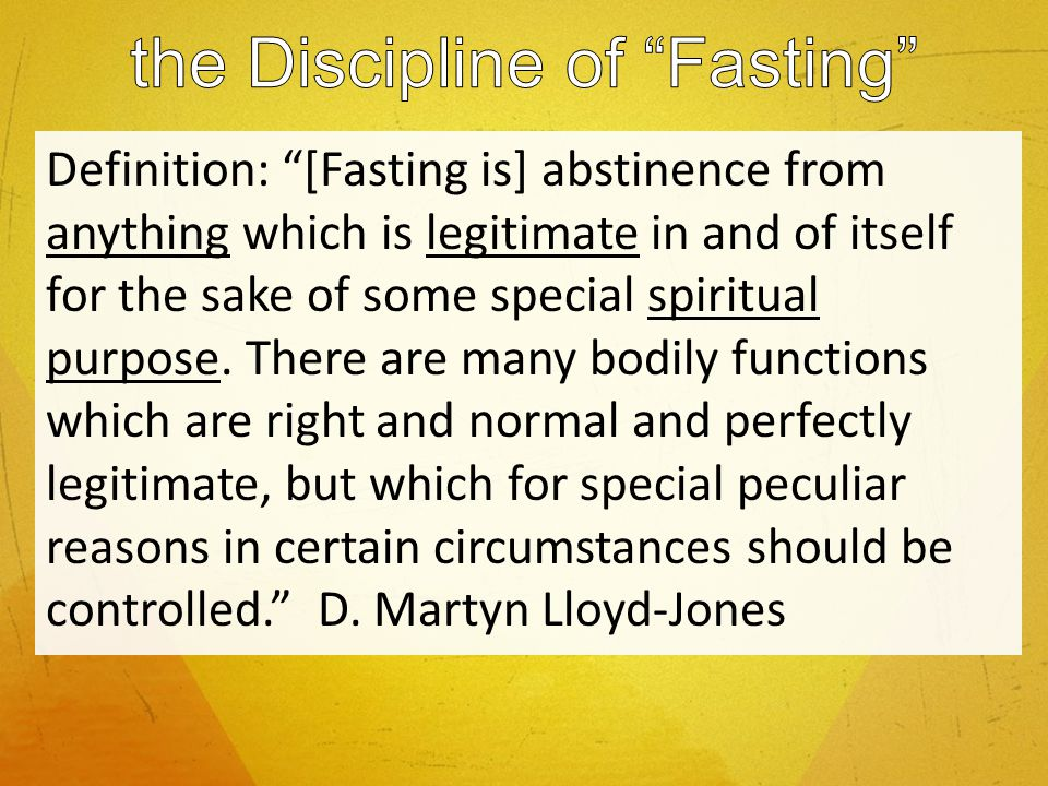 Definition: [Fasting is] abstinence from anything which is legitimate in and of itself for the sake of some special spiritual purpose.