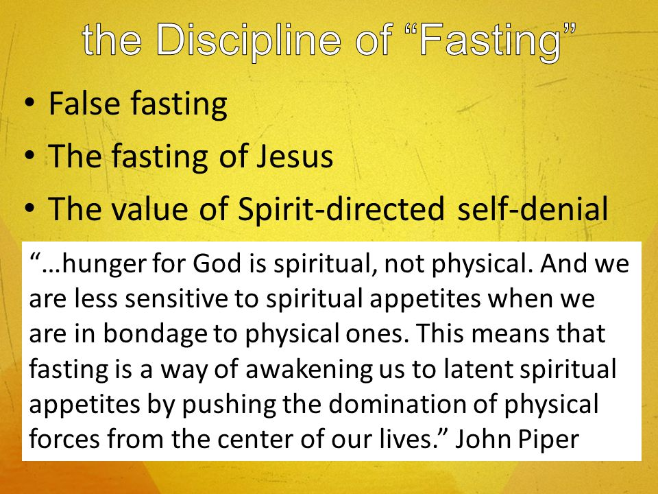 False fasting The fasting of Jesus The value of Spirit-directed self-denial …hunger for God is spiritual, not physical.