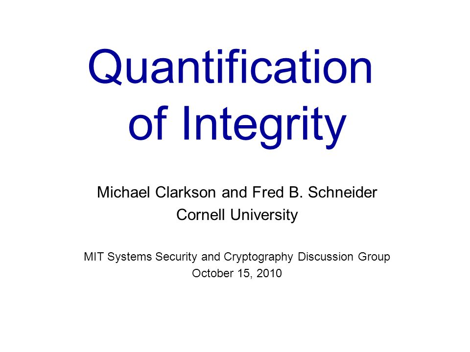 Quantification of Integrity Michael Clarkson and Fred B.