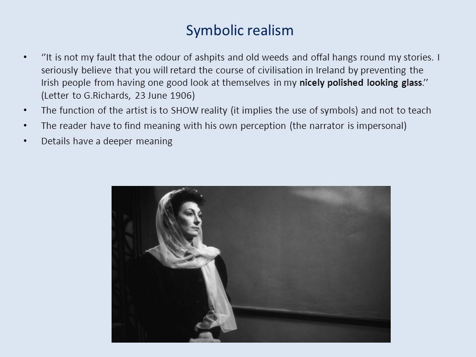 Symbolic realism It is not my fault that the odour of ashpits and old weeds and offal hangs round my stories. I seriously believe that you will retard
