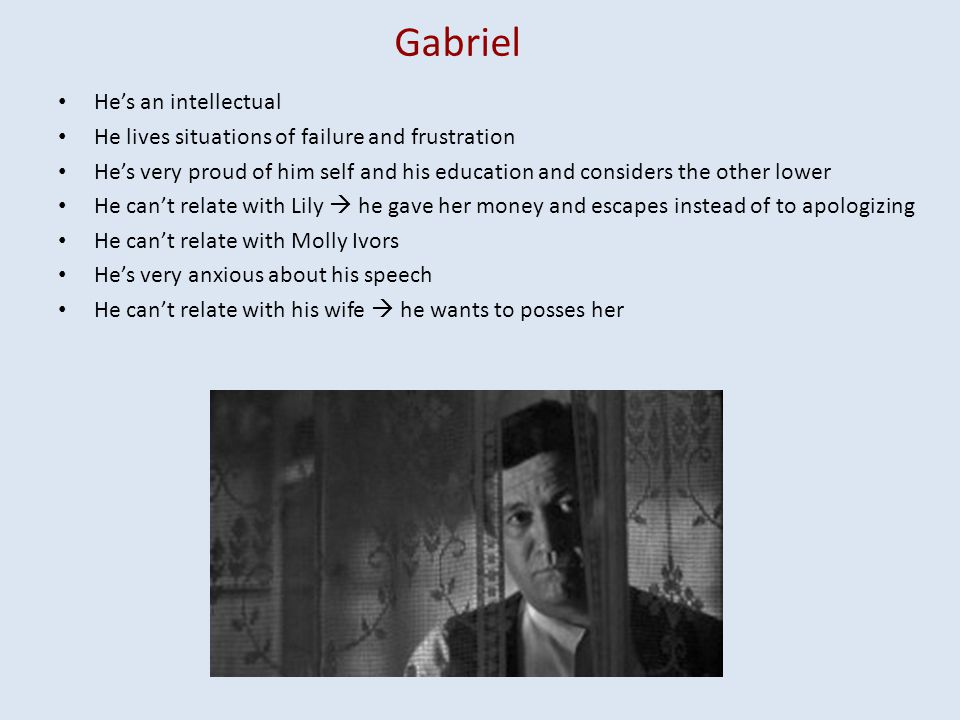 Gabriel Hes an intellectual He lives situations of failure and frustration Hes very proud of him self and his education and considers the other lower