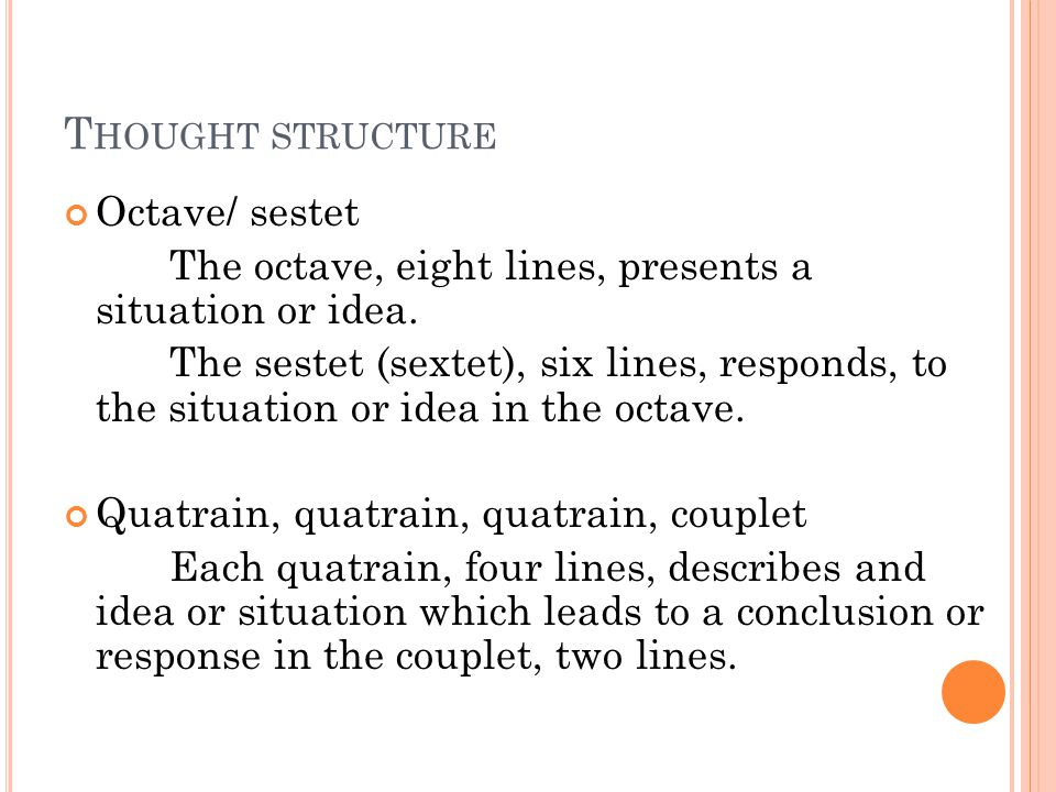 T HOUGHT STRUCTURE Octave/ sestet The octave, eight lines, presents a situation or idea.