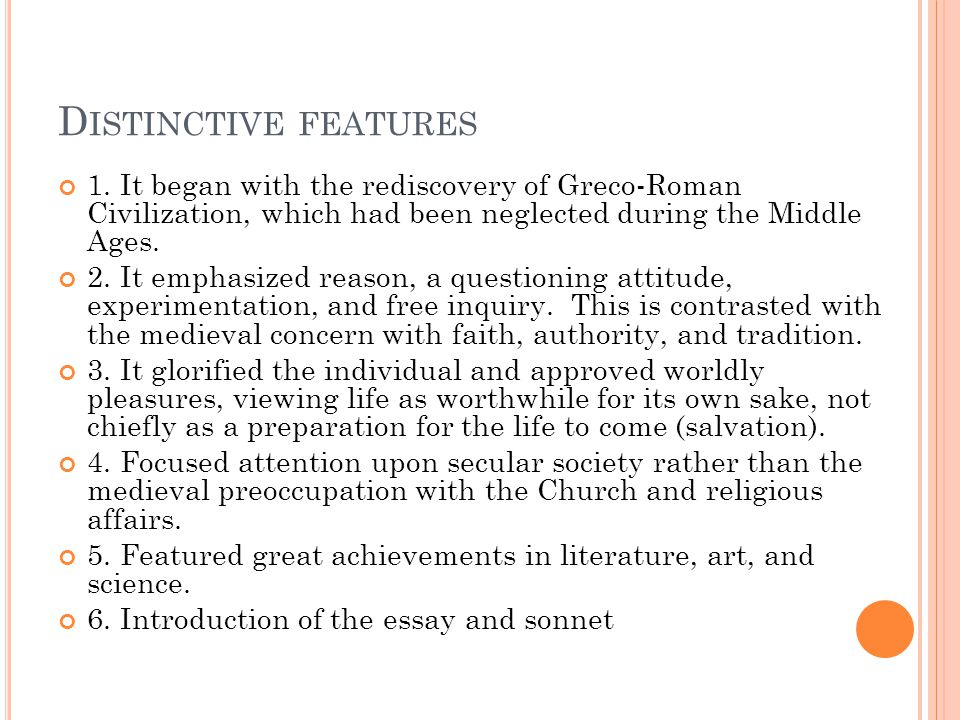 D ISTINCTIVE FEATURES 1. It began with the rediscovery of Greco-Roman Civilization, which had been neglected during the Middle Ages. 2. It emphasized