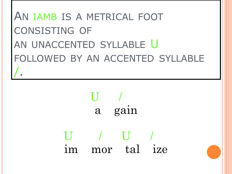 A N IAMB IS A METRICAL FOOT CONSISTING OF AN UNACCENTED SYLLABLE U FOLLOWED BY AN ACCENTED SYLLABLE /.