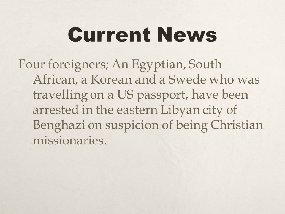 Current News Four foreigners; An Egyptian, South African, a Korean and a Swede who was travelling on a US passport, have been arrested in the eastern