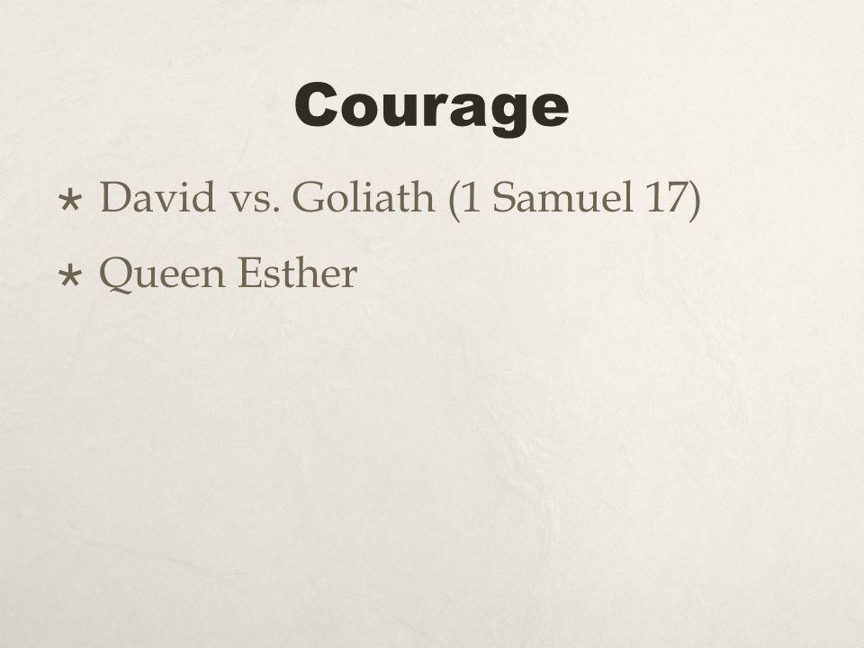 Courage David vs. Goliath (1 Samuel 17) Queen Esther