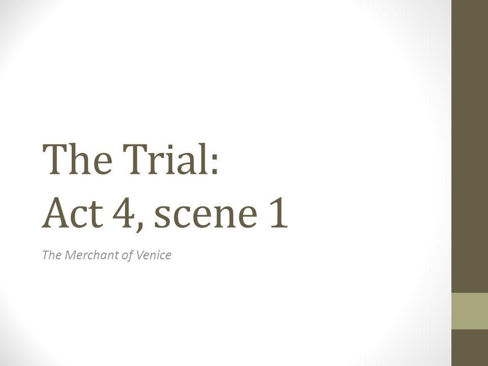 The Trial: Act 4, scene 1 The Merchant of Venice