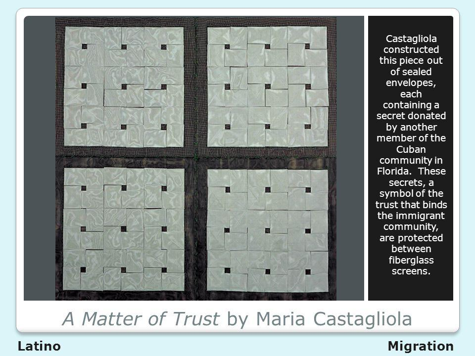 A Matter of Trust by Maria Castagliola Castagliola constructed this piece out of sealed envelopes, each containing a secret donated by another member of the Cuban community in Florida.