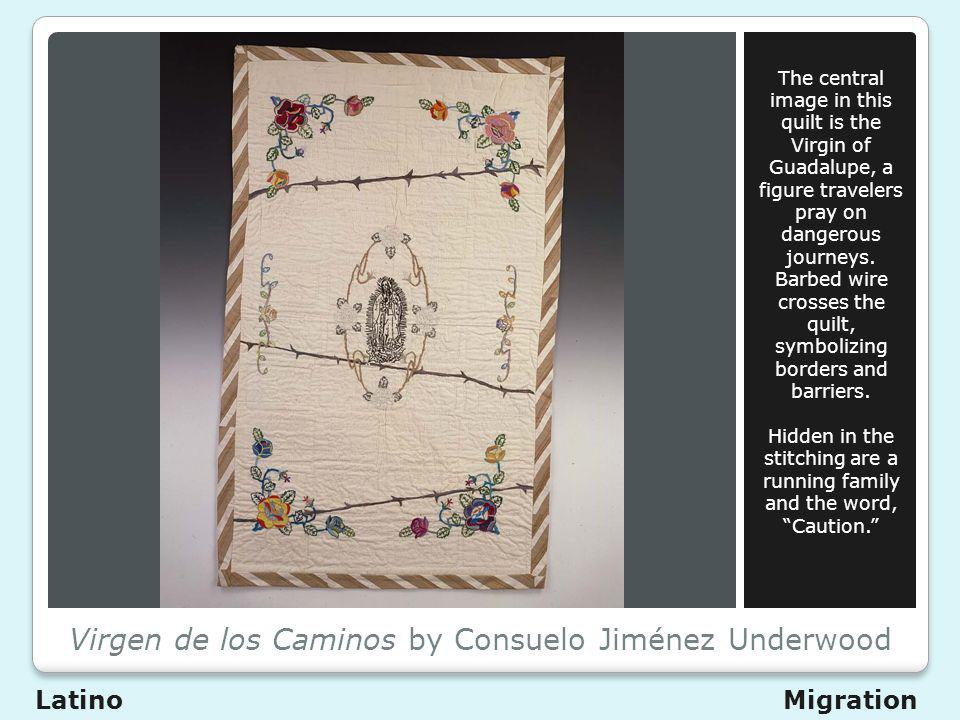 Virgen de los Caminos by Consuelo Jiménez Underwood The central image in this quilt is the Virgin of Guadalupe, a figure travelers pray on dangerous journeys.