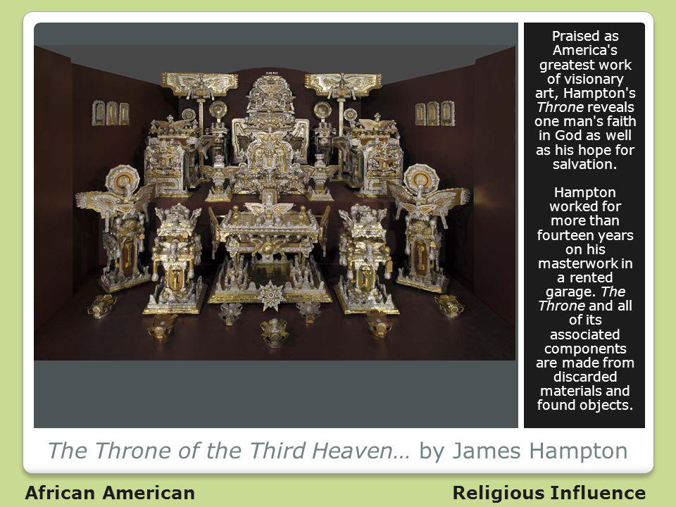 The Throne of the Third Heaven… by James Hampton Praised as America s greatest work of visionary art, Hampton s Throne reveals one man s faith in God as well as his hope for salvation.