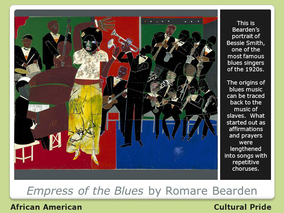Empress of the Blues by Romare Bearden This is Beardens portrait of Bessie Smith, one of the most famous blues singers of the 1920s.